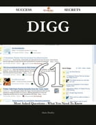 Digg 61 Success Secrets - 61 Most Asked Questions On Digg - What You Need To Know