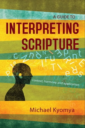 A Guide to Interpreting Scripture Context,  Harmony,  and Application