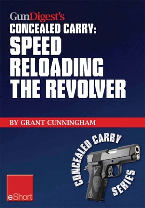 Gun Digest's Speed Reloading the Revolver Concealed Carry eShort Learn tactical reload, defensive reloading, and competition reload, plus fast reloadi