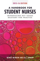 A Handbook for Student Nurses, 2015–16 edition: Introducing Key Issues Relevant to Practice