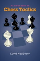 My First Book of Chess Tactics by David MacEnulty