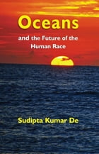 Oceans: and the Future of the Human Race by Sudipta Kumar De