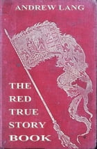 The Red True Story Book: Illustrated & Annotated Edition by Andrew Lang