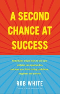 A Second Chance at Success: Remarkably simple ways to turn your mistakes into opportunities, and…