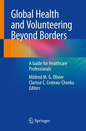 Global Health and Volunteering Beyond Borders: A Guide for Healthcare Professionals by Mildred M.G. Olivier