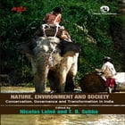Nature, Environment and Society: Conservation, Governance and Transformation in India by Nicolas Lainé
