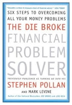 The Die Broke Financial Problem Solver: Six Steps to Overcoming All Your Money Problems by Stephen M. Pollan
