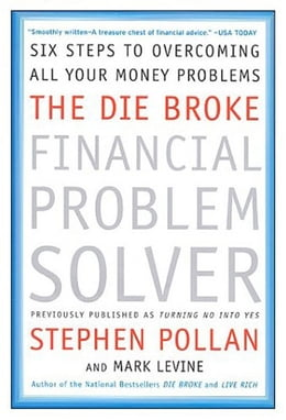 Book The Die Broke Financial Problem Solver: Six Steps to Overcoming All Your Money Problems by Stephen M. Pollan