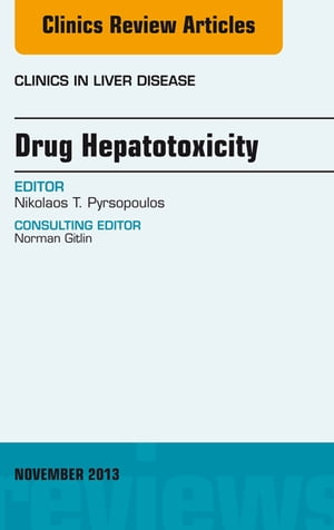 Drug Hepatotoxicity,  An Issue of Clinics in Liver Disease,