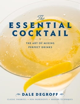 Book The Essential Cocktail: The Art of Mixing Perfect Drinks by Dale DeGroff
