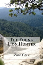 The Young Lion Hunter (Illustrated Edition) by Zane Grey