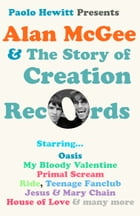Alan McGee and The Story of Creation Records by Paolo Hewitt