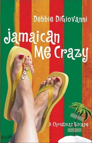 Jamaican Me Crazy A Christmas Escape (A Novel)