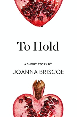 Book To Hold: A Short Story from the collection, Reader, I Married Him by Joanna Briscoe