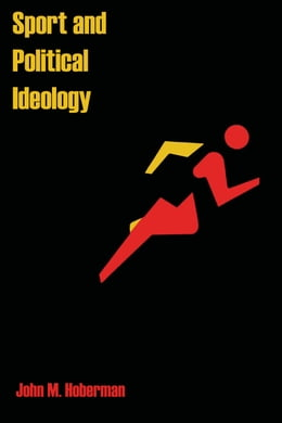 Book Sport and Political Ideology by John M. Hoberman