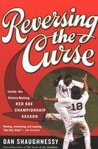 Reversing the Curse: Inside the 2004 Boston Red Sox by Dan Shaughnessy