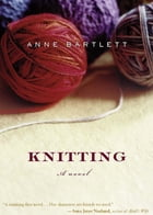 Knitting: A Novel by Anne Bartlett