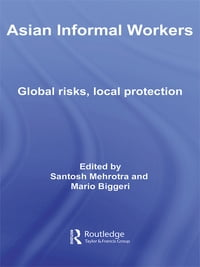 Asian Informal Workers: Global Risks Local Protection