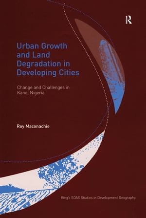 Urban Growth and Land Degradation in Developing Cities Change and Challenges in Kano Nigeria