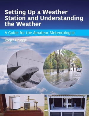 Setting Up a Weather Station and Understanding the Weather A Guide for the Aamateur Meteorologist