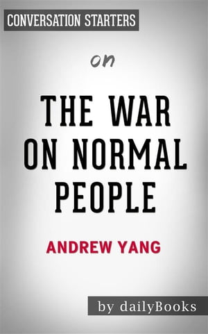 The War on Normal People: The Truth About America's Disappearing Jobs and Why Universal Basic Income Is Our Future by Andrew Yang   Conversation Starters
