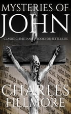 Mysteries of John: Classic Christianity Book for Better Life by Charles Fillmore
