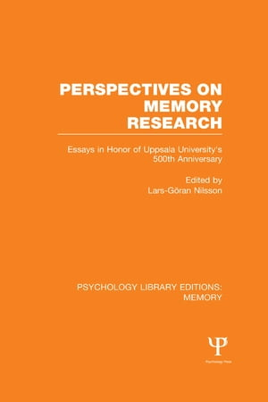 Perspectives on Memory Research (PLE:Memory) Essays in Honor of Uppsala University's 500th Anniversary
