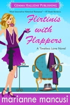 Flirtinis with Flappers: a Timeless Love novel by Marianne Mancusi