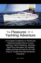 The Pleasures of A Yachting Adventure: A Complete Guidebook on Yachts and Yachting Including Tips on Luxury Yachting, Yacht Chartering, Buy by Noel J. Bannon