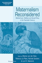 Maternalism Reconsidered: Motherhood, Welfare and Social Policy in the Twentieth Century by Marian van der Klein