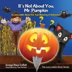 It's Not About You, Mr. Pumpkin: A Love Letter About the True Meaning of Halloween by Soraya Diase Coffelt
