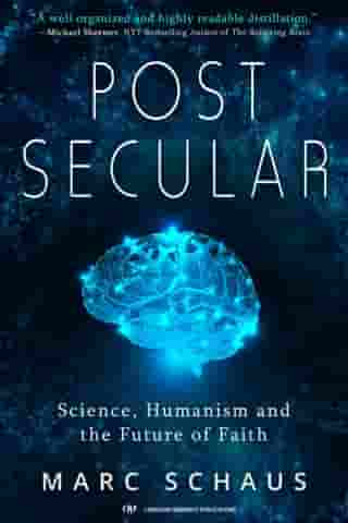 Post Secular: Science, Humanism and the Future of Faith by Marc Schaus