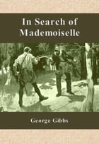 In Search of Mademoiselle by George Gibbs