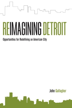 Reimagining Detroit Opportunities for Redefining an American City