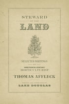 Steward of the Land: Selected Writings of Nineteenth-Century Horticulturist Thomas Affleck by Thomas Affleck