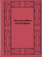 The Love Affairs of Lord Byron by Francis Henry Gribble