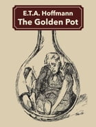 The Golden Pot by E.T.A. Hoffmann