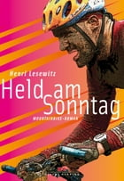 Held am Sonntag: Mountainbike-Roman by Henri Lesewitz