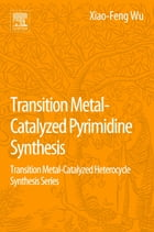 Transition Metal Catalyzed Pyrimidine, Pyrazine, Pyridazine and Triazine Synthesis: Transition…