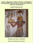 Crania Egyptiaca: Observations on Egyptian Ethnography derived from Anatomy, History and the Monuments by Samuel George Morton