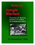 Notes on Jungle Warfare: From the U.S. Marines on Guadalcanal by N.S.