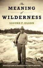 Meaning Of Wilderness: Essential Articles and Speeches by Sigurd F. Olson