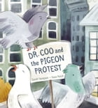 Dr. Coo and the Pigeon Protest by Sarah Hampson