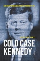 Cold case Kennedy: Cold Case Kennedy by Flip de Mey