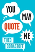 You May Quote Me by Theo Obrastoff