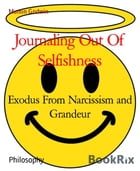 Journaling Out Of Selfishness: Exodus From Narcissism and Grandeur by Mumin Godwin