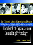 The California School of Organizational Studies Handbook of Organizational Consulting Psychology: A…
