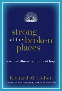 Book Strong at the Broken Places: Voices of Illness, a Chorus of Hope by Richard M. Cohen