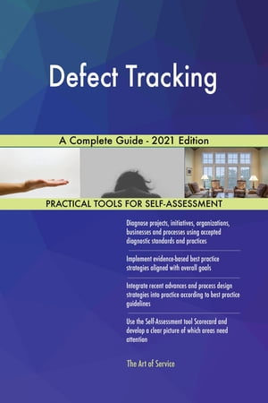 Defect Tracking A Complete Guide - 2021 Edition by Gerardus Blokdyk