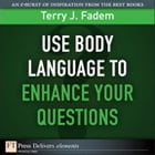 Use Body Language to Enhance Your Questions by Terry J. Fadem